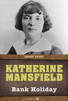 Bank Holiday: Short Story - eBook  -     By: Katherine Mansfield