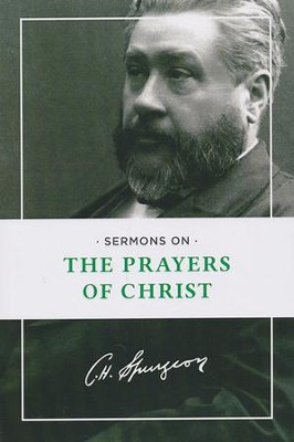 Sermons on the Prayers of Christ   -     By: Charles H. Spurgeon