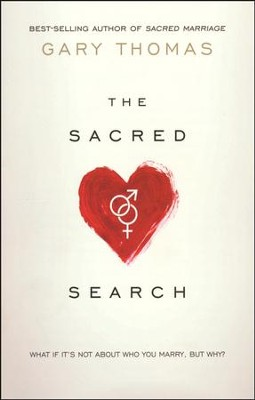 The Sacred Search: What If It's Not About Who You Marry,  but Why?  -     By: Gary Thomas