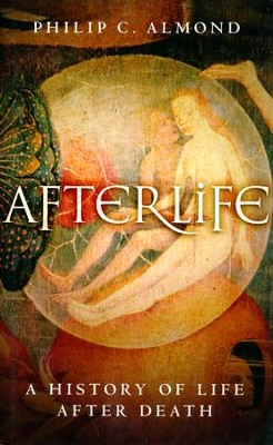 Afterlife: A History of Life After Death  -     By: Philip C. Almond