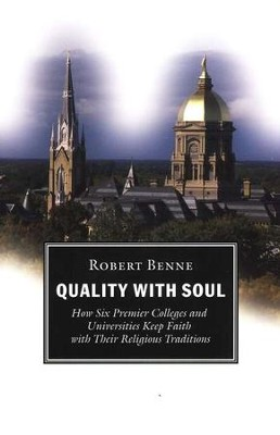 Quality with Soul: How Six Premier Colleges and Universities Keep Faith with Their Religious Traditions  -     By: Robert Benne
