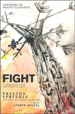 Fight: A Christian Case for Non-violence   -     By: Preston Sprinkle, Andrew Rillera