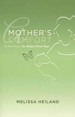 A Mother's Comfort: A Devotional for Baby's First Year   -     By: Melissa Heiland