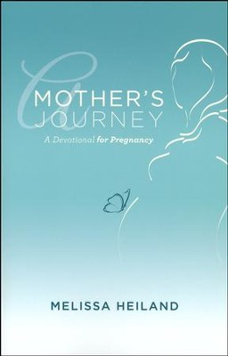 A Mother's Journey: A Devotional for Pregnancy   -     By: Melissa Heiland