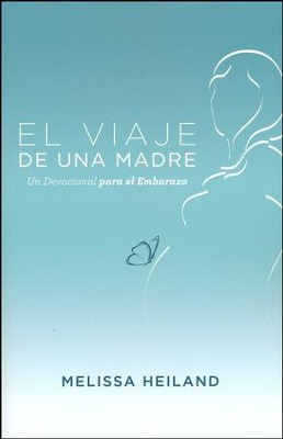 El Viaje de una Madre: Un Devocional para el Embarazo  (A Mother's Journey: A Devotional for Pregnancy)  -     By: Melissa Heiland