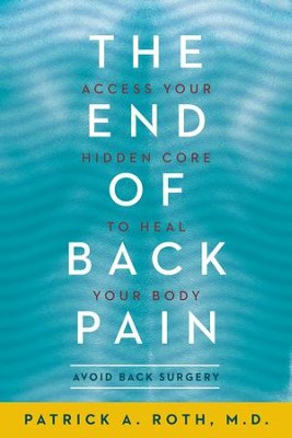 The End of Back Pain: Access Your Hidden Core to Heal Your Body - eBook  -     By: Patrick A. Roth M.D.