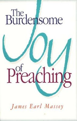 Burdensome Joy Of Preaching   -     By: James Earl Massey