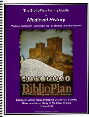 The Biblioplan Family Guide to Medieval History, 2016  Edition  -