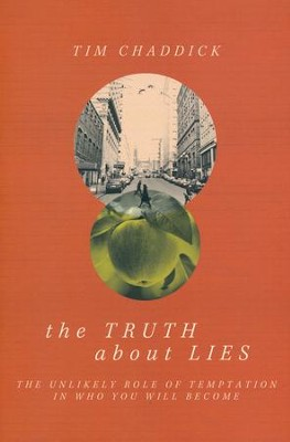 The Truth About Lies: The Unlikely Role of Temptation in Who You Will Become  -     By: Tim Chaddick