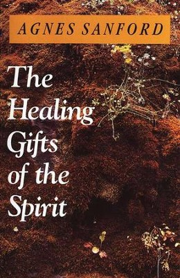 The Healing Gifts of the Spirit   -     By: Agnes Sanford