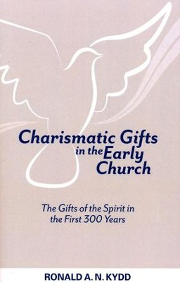 Charismatic Gifts in the Early Church: The Gifts of the Spirit in the First 300 Years  -     By: Ronald A.N. Kydd