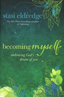 Becoming Myself: Embracing God's Dream of You   -     By: Stasi Eldredge