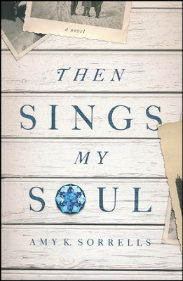 Then Sings My Soul  -     By: Amy Sorrells
