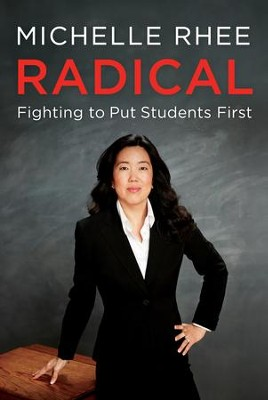 Radical: Fighting to Put Students First - eBook  -     By: Michelle Rhee