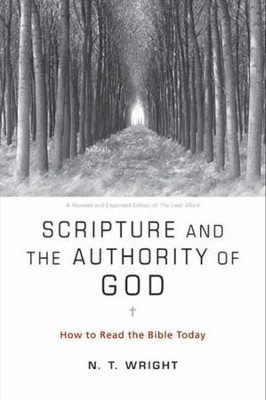 Scripture and the Authority of God: How to Read the Bible Today - eBook  -     By: N.T. Wright