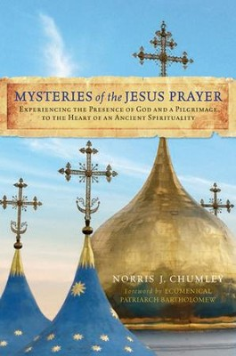 Mysteries of the Jesus Prayer: Experiencing the Mysteries of God and a Pilgrimage to the Heart of an Ancient Spirituality - eBook  -     By: Norris Chumley