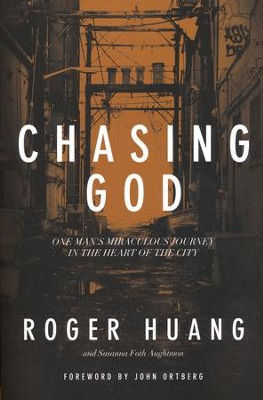 Chasing God: One Man's Miraculous Journey in the Heart of the City  -     By: Roger Huang, Susan Foth Aughtmon