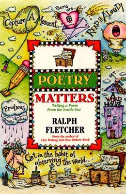 Poetry Matters: Writing a Poem from the Inside Out - eBook  -     By: Ralph Fletcher