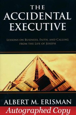 The Accidental Executive: Lessons on Business, Faith, and Calling from the Life of Jospeh - Autographed Copy  -     By: Albert M. Erisman