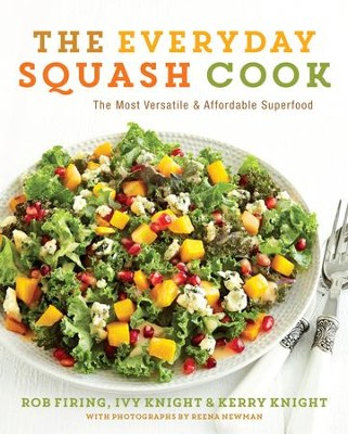 The Everyday Squash Cook: The Most Versatile & Affordable Superfood - eBook  -     By: Rob Firing, Ivy Knight, Kerry Knight
