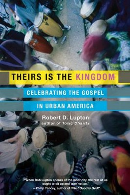 Theirs Is the Kingdom: Celebrating the Gospel in Urban America - eBook  -     By: Robert D. Lupton