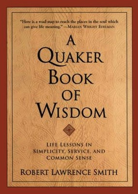 A Quaker Book Of Wisdom: Life Lessons In Simplicity, Service, And Common Sense - eBook  -     By: Robert Lawrence Smith