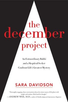 The December Project: An Extraordinary Rabbi and a Skeptical Seeker Confront Life's Greatest Mystery - eBook  -     By: Sara Davidson