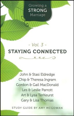 Growing a Strong Marriage: Staying Connected, Participant Guide, Vol. 3   -     By: Amy McGowan, Stasi Eldredge, Chip Ingram, Lysa TerKeurst