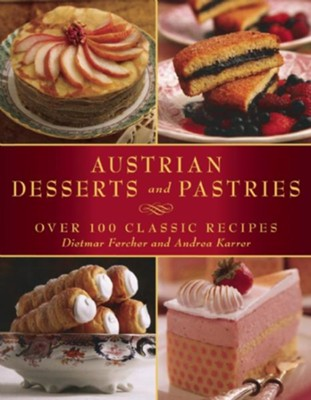 Austrian Desserts and Pastries: Over 100 Classic Recipes  -     By: Dietmar Fercher, Andrea Karrer, Konrad Limbeck