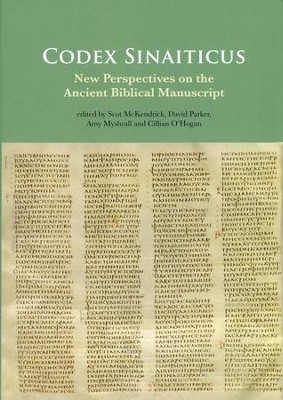 Codex Sinaiticus: New Perspectives on the Ancient Biblical Manuscript  -     Edited By: Scot McKendrick, David Parker, Amy Myshrall, Cillian O'Hogan     By: Edited by S. McKendrick, D. Parker, A. Myshrall & C. O'Hogan