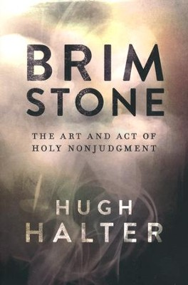 Brimstone: The Art and Act of Holy Nonjudgment   -     By: Hugh Halter