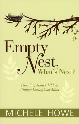 Empty Nest, What's Next?   -     By: Michele Howe