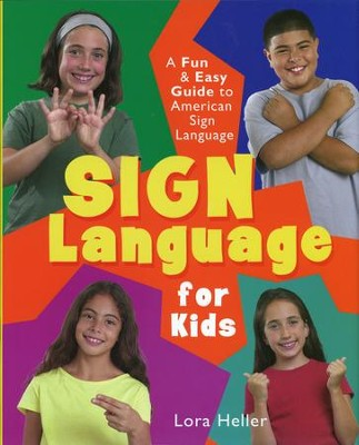 Sign Language for Kids: A Fun & Easy Guide to American Sign Language  -     By: Lora Heller
