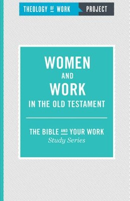 Theology of Work Project: Women and Work in the Old Testament   -