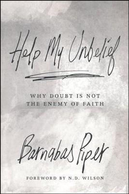 Help My Unbelief: Why Doubt is not the Enemy of the Faith  -     By: Barnabas Piper