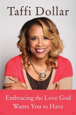 Embracing the Love God Wants You to Have: A Life of Peace, Joy, and Victory - eBook  -     By: Taffi Dollar