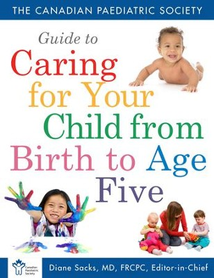 The Canadian Paediatric Society Guide to Caring for Your Child from Birth to Age - eBook  -     By: The Canadian Paediatric Society