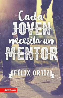 Cada Joven Necesita un Mentor  (Every Young Person Needs a Mentor)  -     By: Felix Ortiz
