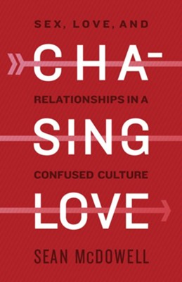 Chasing Love: Sex, Love, and Relationships in a Confused Culture  -     By: Sean McDowell