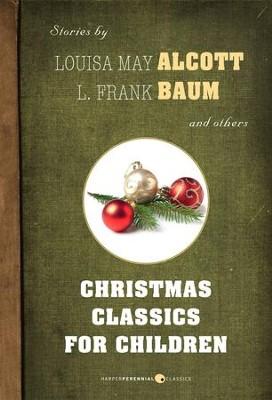 Christmas Classics for Children: Stories by Louisa May Alcott, L. Frank Baum, and others - eBook  -