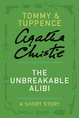 The Unbreakable Alibi: A Tommy & Tuppence Story - eBook  -     By: Agatha Christie