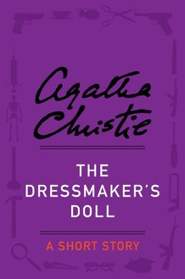 The Dressmaker's Doll: A Short Story - eBook  -     By: Agatha Christie