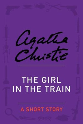 The Girl in the Train: A Short Story - eBook  -     By: Agatha Christie