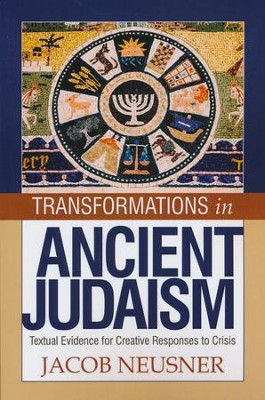 Transformations in Ancient Judaism: Textual Evidence for Creative Responses to Crisis  -     By: Jacob Neusner