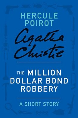 The Million Dollar Bond Robbery: A Hercule Poirot Short Story - eBook  -     By: Agatha Christie