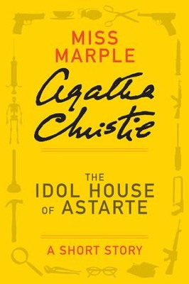 The Idol House of Astarte: A Miss Marple Short Story - eBook  -     By: Agatha Christie