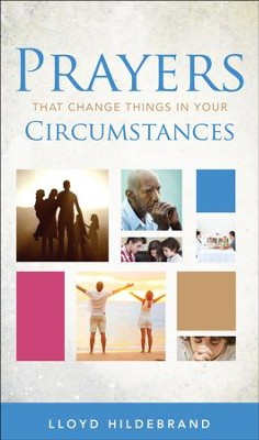 Prayers That Change Things in Your Circumstances  -     By: Lloyd Hildebrand