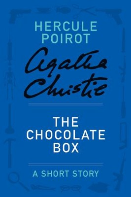 The Chocolate Box: A Hercule Poirot Story - eBook  -     By: Agatha Christie