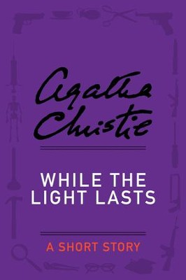 While the Light Lasts: A Short Story - eBook  -     By: Agatha Christie