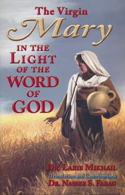 The Virgin Mary in the Light of God's Word  -     Edited By: Dr. Nasser S. Farag     By: Dr. Labib Mikhall